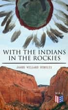 With the Indians in the Rockies - Life & Adventures of Trapper and Trader Thomas Fox ebook by James Willard Schultz, George Varian