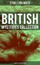 British Mysteries Collection: 7 Novels & Detective Story - Some Must Watch (The Spiral Staircase), Wax, The Wheel Spins (The Lady Vanishes), Step in the Dark, While She Sleeps, She Faded into Air, Fear Stalks the Village, Cheese ebook by Ethel Lina White