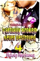 Partially Broken Never Destroyed 4: Unholy Matrimony ebook by Nataisha T Hill
