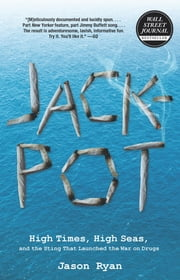 Jackpot - High Times, High Seas, and the Sting That Launched the War on Drugs ebook by Jason Ryan
