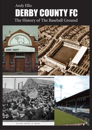 Derby County FC: The History of the Baseball Ground ebook by Andy Ellis