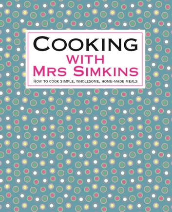 Cooking With Mrs Simkins - How to cook simple, wholesome, home-made meals ebook by Sue Simkins