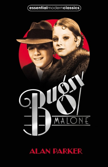 Bugsy Malone (Essential Modern Classics) ebook by Alan Parker