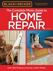 Black & Decker Complete Photo Guide to Home Repair - 4th Edition ebook by Editors of Cool Springs Press