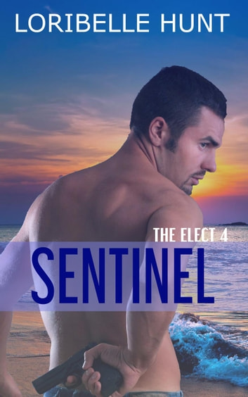 Sentinel - The Elect, #4 電子書 by Loribelle Hunt