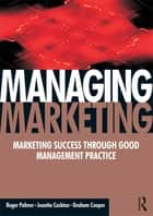 Managing Marketing ebook by Roger Palmer, Juanita Cockton, Graham Cooper