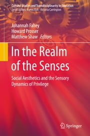 In the Realm of the Senses - Social Aesthetics and the Sensory Dynamics of Privilege ebook by Johannah Fahey,Howard Prosser,Matthew Shaw