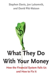 What They Do With Your Money - How the Financial System Fails Us and How to Fix It ebook by Stephen Davis,Jon Lukomnik,David Pitt-Watson