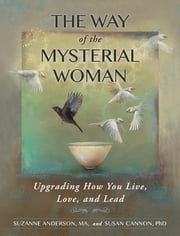 The Way of the Mysterial Woman - Upgrading How You Live, Love, and Lead ebook by Susan Cannon PhD,Suzanne Anderson MA