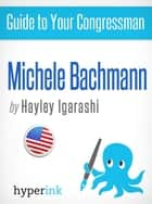 Guide to Your Congressman: Michele Bachmann ebook by Hayley Igarishi