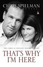 That's Why I'm Here ebook by Chris Spielman,Bruce Hooley