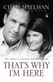 That's Why I'm Here - The Chris and Stefanie Spielman Story ebook by Chris Spielman,Bruce Hooley