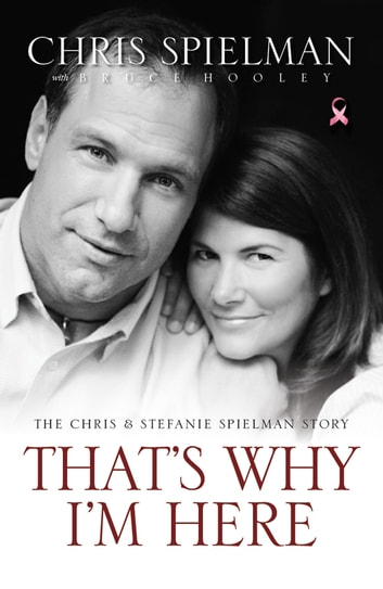 That's Why I'm Here - The Chris and Stefanie Spielman Story ebook by Chris Spielman