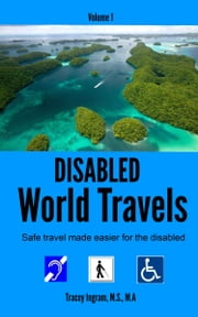Disabled World Travels - Safe Travel Made Easier for the Disabled ebook by Tracey Ingram