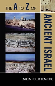 The A to Z of Ancient Israel ebook by Niels Peter Lemche