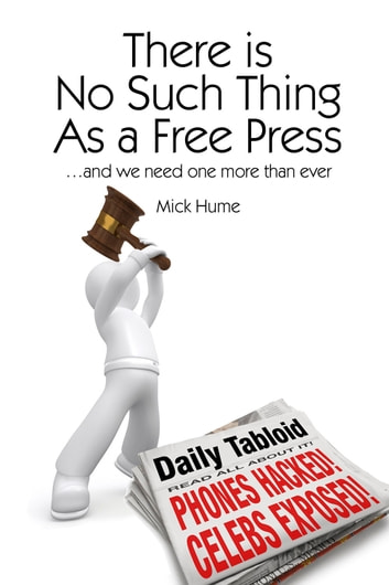 There is No Such Thing as a Free Press - ...and we need one more than ever ebook by Mick Hume