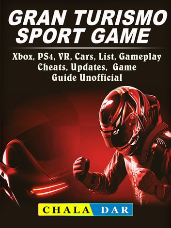 Gran Turismo Sport Xbox PS4 VR Cars List Gameplay Cheats Updates Game Guide Unofficial