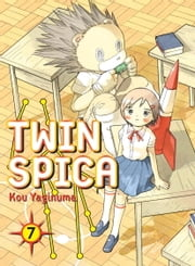 Twin Spica, Volume: 07 ebook by Kou Yaginuma