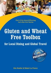 Gluten and Wheat Free Toolbox for Local Dining and Global Travel - Part of the Award-Winning Let's Eat Out! Series ebook by Kim Koeller, Robert La France, Katie Mayer