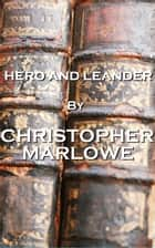 Hero And Leander, By Christopher Marlowe ebook by Christopher Marlowe