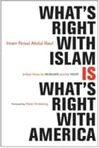 What's Right with Islam - A New Vision for Muslims and the West ebook by Feisal Abdul Rauf