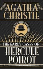 Early Cases of Hercule Poirot, The ebook by Agatha Christie