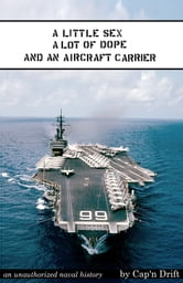 A Little Sex, a Lot of Dope, and an Aircraft Carrier ebook by Cap'n Drift