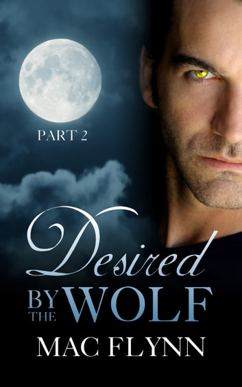 Desired By the Wolf: Part 2 ebook by Mac Flynn