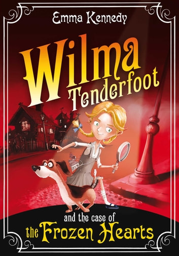 Wilma Tenderfoot and the Case of the Frozen Hearts ebook by Emma Kennedy