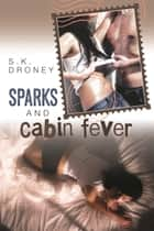 Sparks & Cabin Fever ebook by Susan K. Droney
