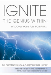 Ignite the Genius Within - Discover Your Full Potential ebook by Christine Ranck,Christopher Lee Nutter