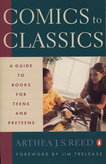 Comics to Classics - A Guide to Books for Teens and Preteens ebook by Arthea J. S. Reed