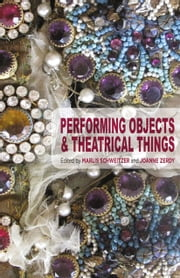 Performing Objects and Theatrical Things ebook by Marlis Schweitzer, Joanne Zerdy