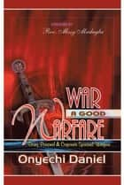War a Good Warfare ebook by Onyechi Daniel, Rev. Mosy Madugba