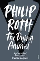 The Dying Animal ebook by Philip Roth