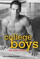 College Boys - Gay Erotic Stories ebook by Shane Allison