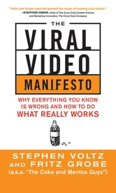 The Viral Video Manifesto: Why Everything You Know is Wrong and How to Do What Really Works ebook by Stephen Voltz,Fritz Grobe