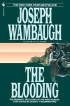 "The Blooding - The Dramatic True Story of the First Murder Case Solved by Genetic ""Fingerprinting"" ebook by Joseph Wambaugh"