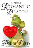 A Most Romantic Dragon ebook by Annie Reed