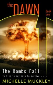 The Dawn: The Bombs Fall - A Dystopian Science Fiction Series ebook by Michelle Muckley
