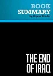 Summary of The End of Iraq: How American Incompetence Created a War Without End - Peter W. Galbraith ebook by Capitol Reader