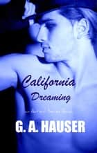 California Dreaming An Action! Series Book ebook by GA Hauser