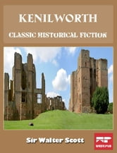 Kenilworth: Classic Historical Fiction ebook by Sir Walter Scott