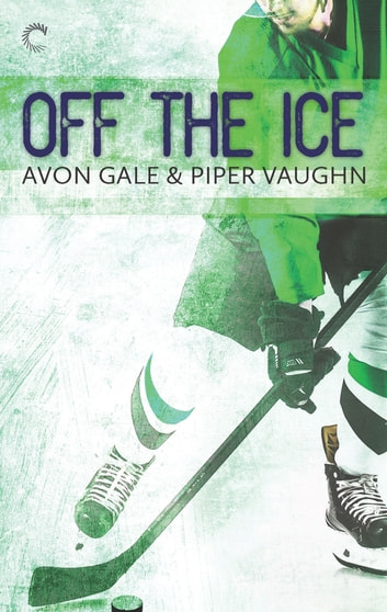Off the Ice - A Gay Sports Romance ebook by Avon Gale,Piper Vaughn
