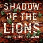 Shadow of the Lions - A Novel audiobook by Christopher Swann
