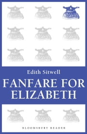 Fanfare for Elizabeth ebook by Edith Sitwell