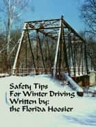 Winter Driving Safety Tips ebook by The Florida Hoosier