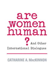 Are Women Human? ebook by Catharine A. MacKinnon