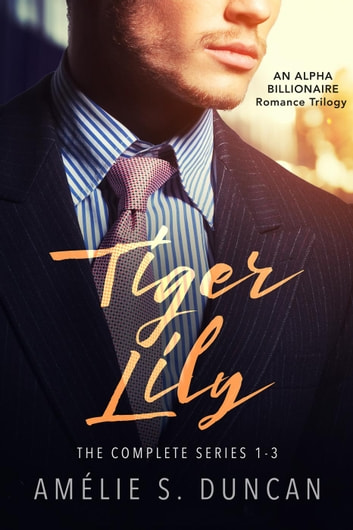 Tiger Lily Trilogy Box Set - The Complete Series: Part One, Part Two, and Part Three ebook by Amélie S. Duncan
