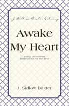 Awake My Heart ebook by J. Sidlow Baxter